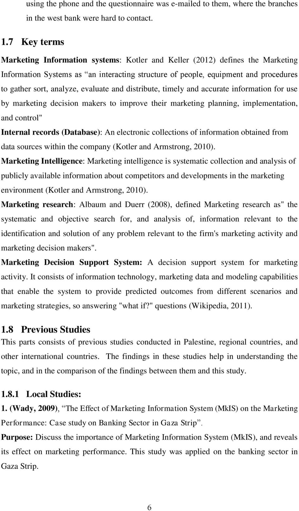 "evaluate and distribute, timely and accurate information for use by marketing decision makers to improve their marketing planning, implementation, and control"" Internal records (Database): An"