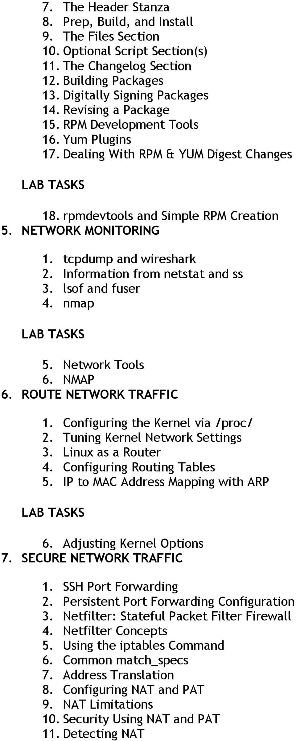 Information from netstat and ss 3. lsof and fuser 4. nmap 5. Network Tools 6. NMAP 6. ROUTE NETWORK TRAFFIC 1. Configuring the Kernel via /proc/ 2. Tuning Kernel Network Settings 3.