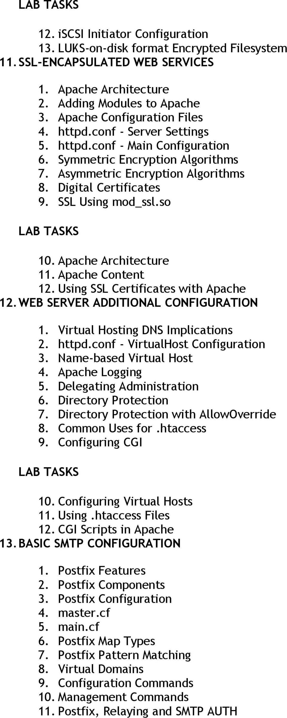 Apache Architecture 11. Apache Content 12. Using SSL Certificates with Apache 12. WEB SERVER ADDITIONAL CONFIGURATION 1. Virtual Hosting DNS Implications 2. httpd.conf - VirtualHost Configuration 3.