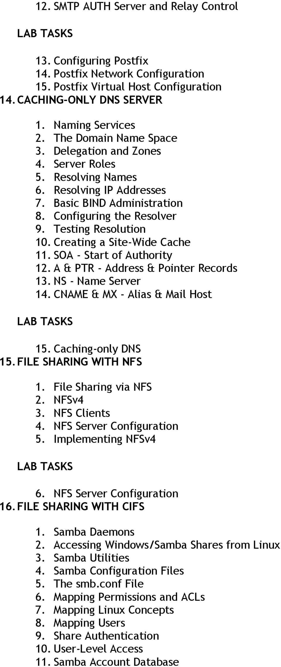 Creating a Site-Wide Cache 11. SOA - Start of Authority 12. A & PTR - Address & Pointer Records 13. NS - Name Server 14. CNAME & MX - Alias & Mail Host 15. Caching-only DNS 15.