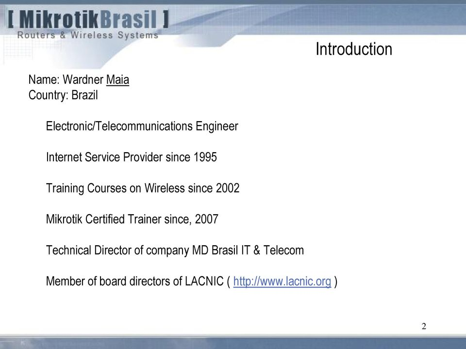 since 2002 Mikrotik Certified Trainer since, 2007 Technical Director of company