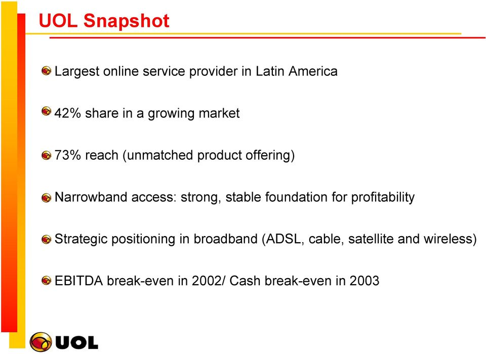 strong, stable foundation for profitability Strategic positioning in broadband