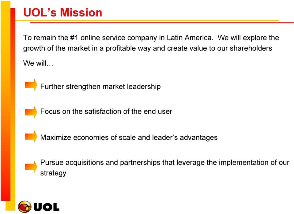 We will Further strengthen market leadership Focus on the satisfaction of the end user Maximize