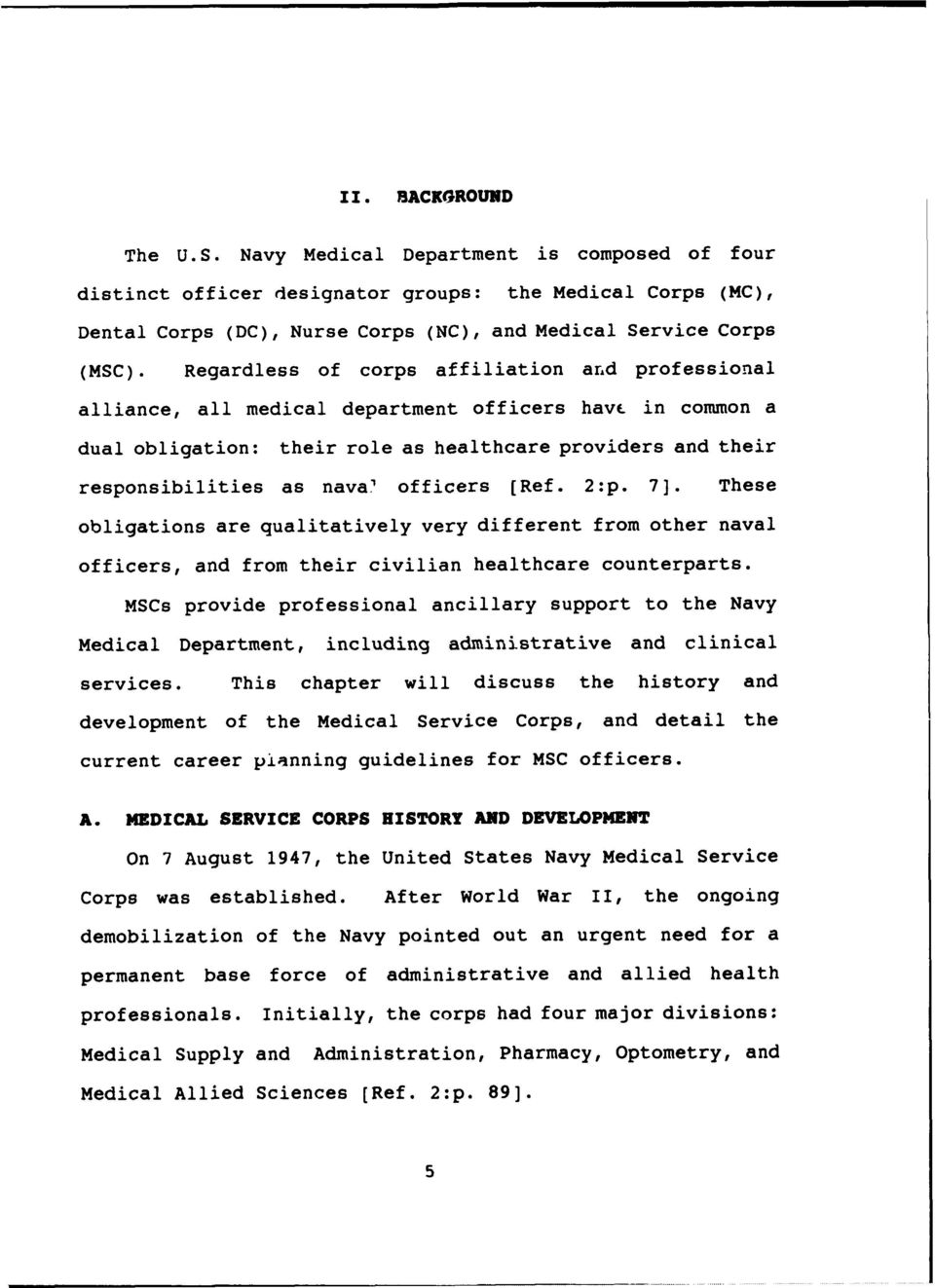 officers [Ref. 2:p. 7]. These obligations are qualitatively very different from other naval officers, and from their civilian healthcare counterparts.