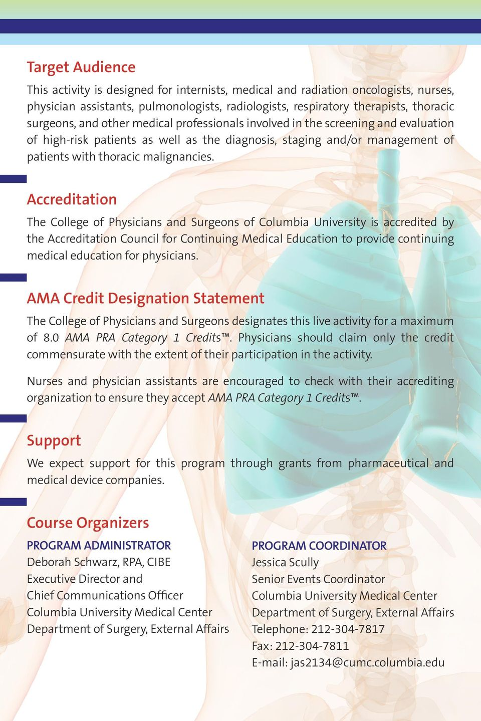 Accreditation The College of Physicians and Surgeons of Columbia University is accredited by the Accreditation Council for Continuing Medical Education to provide continuing medical education for