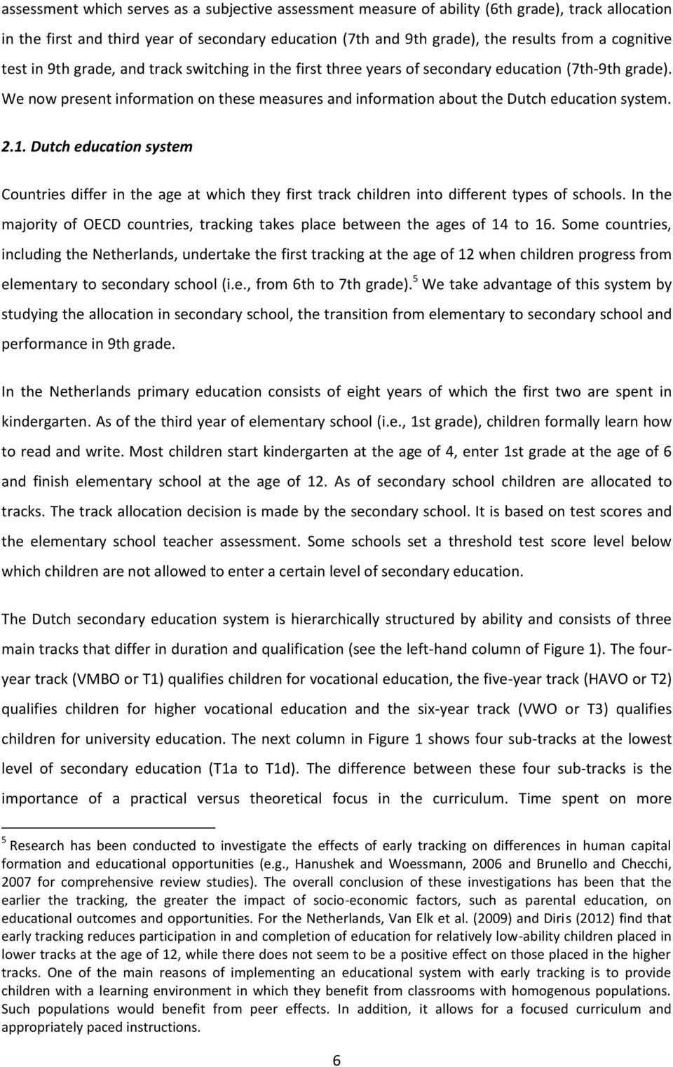 We now present information on these measures and information about the Dutch education system. 2.1.