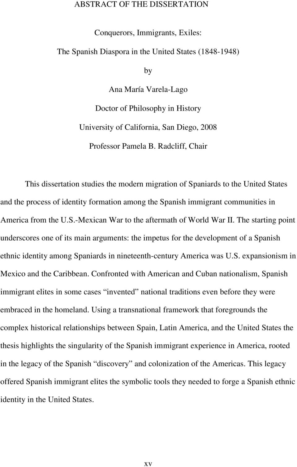 Radcliff, Chair This dissertation studies the modern migration of Spaniards to the United States and the process of identity formation among the Spanish immigrant communities in America from the U.S.-Mexican War to the aftermath of World War II.