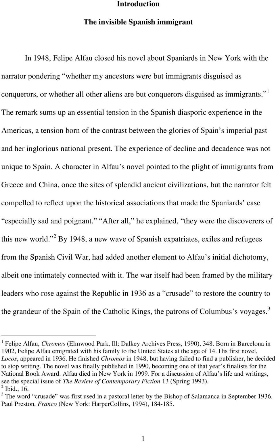1 The remark sums up an essential tension in the Spanish diasporic experience in the Americas, a tension born of the contrast between the glories of Spain s imperial past and her inglorious national