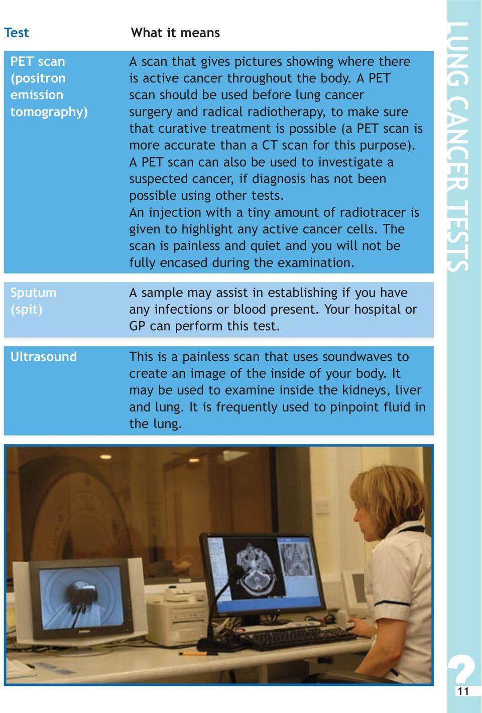 A PET scan can also be used to investigate a suspected cancer, if diagnosis has not been possible using other tests.