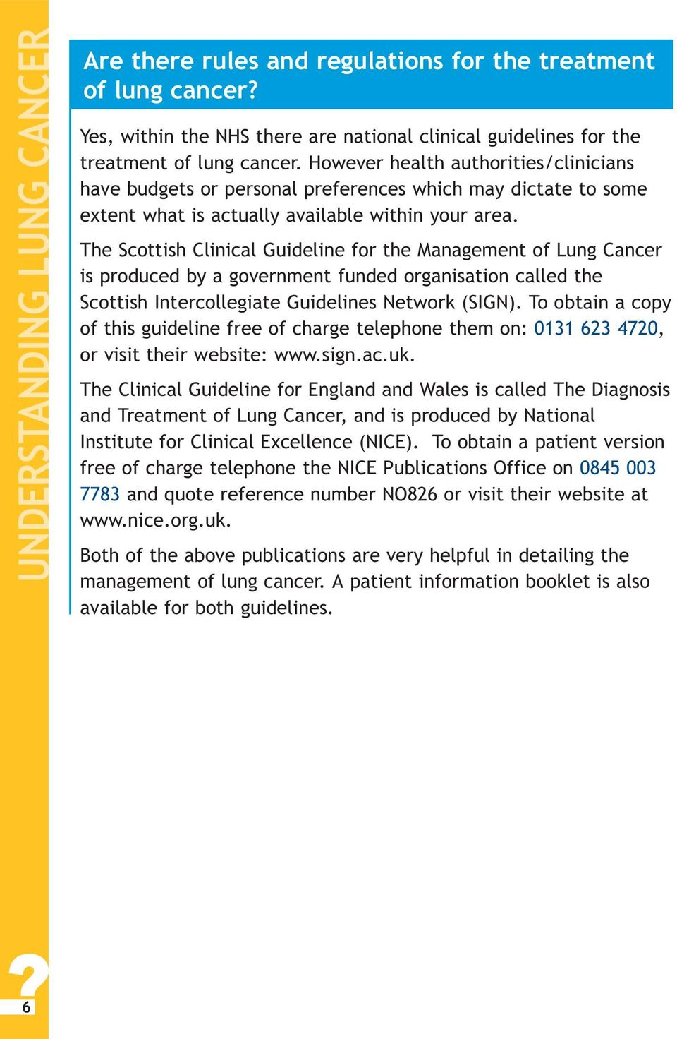 The Scottish Clinical Guideline for the Management of Lung Cancer is produced by a government funded organisation called the Scottish Intercollegiate Guidelines Network (SIGN).