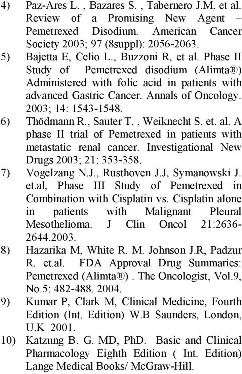 et. al. A phase II trial of Pemetrexed in patients with metastatic renal cancer. Investigational New Drugs 2003; 21: 353-358. 7) Vogelzang N.J., Rusthoven J.J, Symanowski J. et.