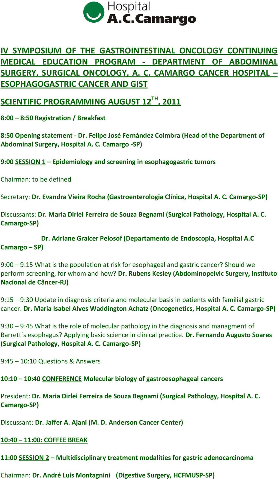 CAMARGO CANCER HOSPITAL ESOPHAGOGASTRIC CANCER AND GIST SCIENTIFIC PROGRAMMING AUGUST 12 TH, 2011 8:00 8:50 Registration / Breakfast 8:50 Opening statement - Dr.