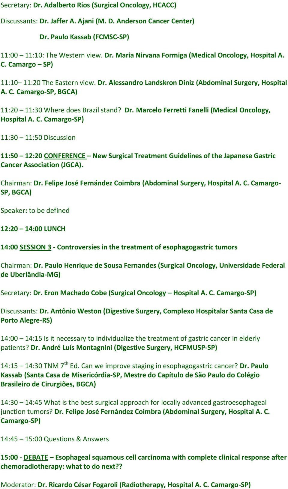 Alessandro Landskron Diniz (Abdominal Surgery, Hospital A. C. Camargo-SP, BGCA) 11:20 11:30 Where does Brazil stand? Dr.