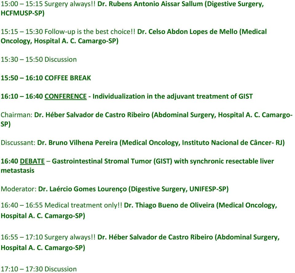 Celso Abdon Lopes de Mello (Medical Oncology, 15:30 15:50 Discussion 15:50 16:10 COFFEE BREAK 16:10 16:40 CONFERENCE - Individualization in the adjuvant treatment of GIST Chairman: Dr.