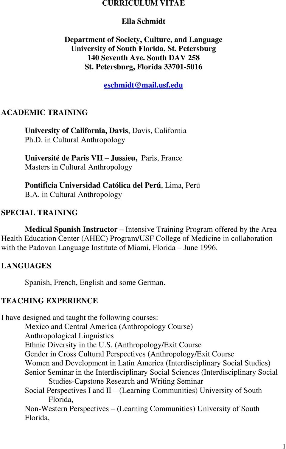 A. in Cultural Anthropology SPECIAL TRAINING Medical Spanish Instructor Intensive Training Program offered by the Area Health Education Center (AHEC) Program/USF College of Medicine in collaboration