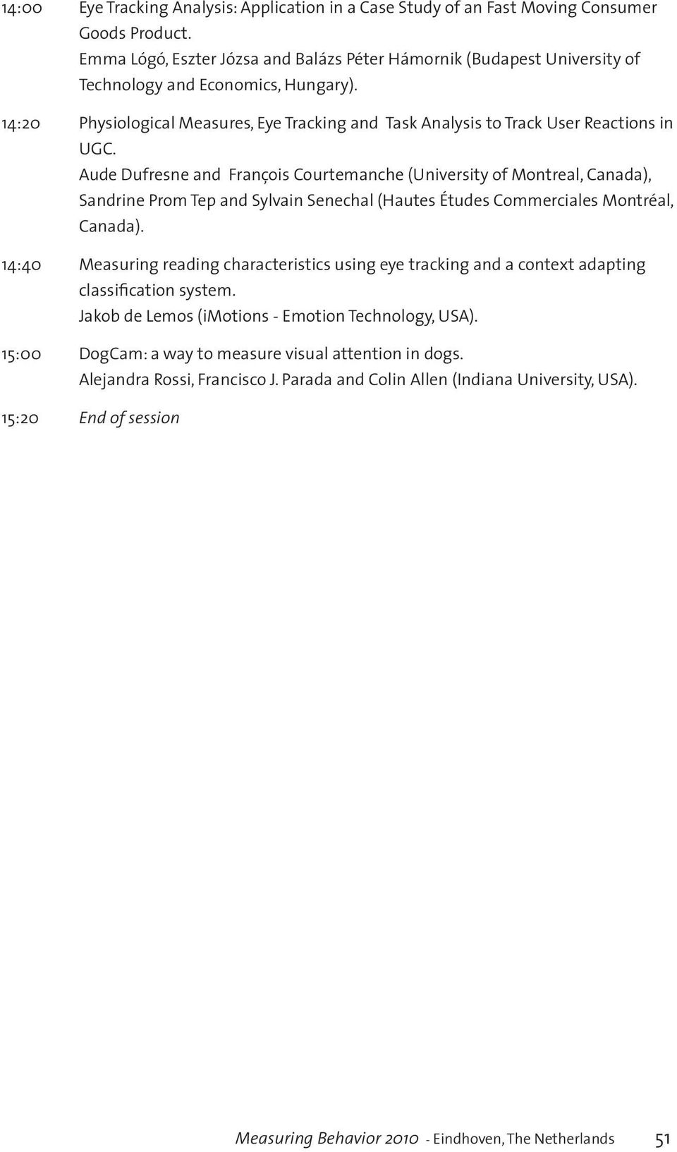 14:20 Physiological Measures, Eye Tracking and Task Analysis to Track User Reactions in UGC.