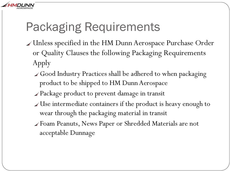 Dunn Aerospace Package product to prevent damage in transit Use intermediate containers if the product is heavy