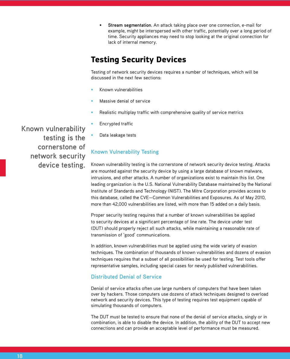 Testing Security Devices Testing of network security devices requires a number of techniques, which will be discussed in the next few sections: Known vulnerabilities Massive denial of service