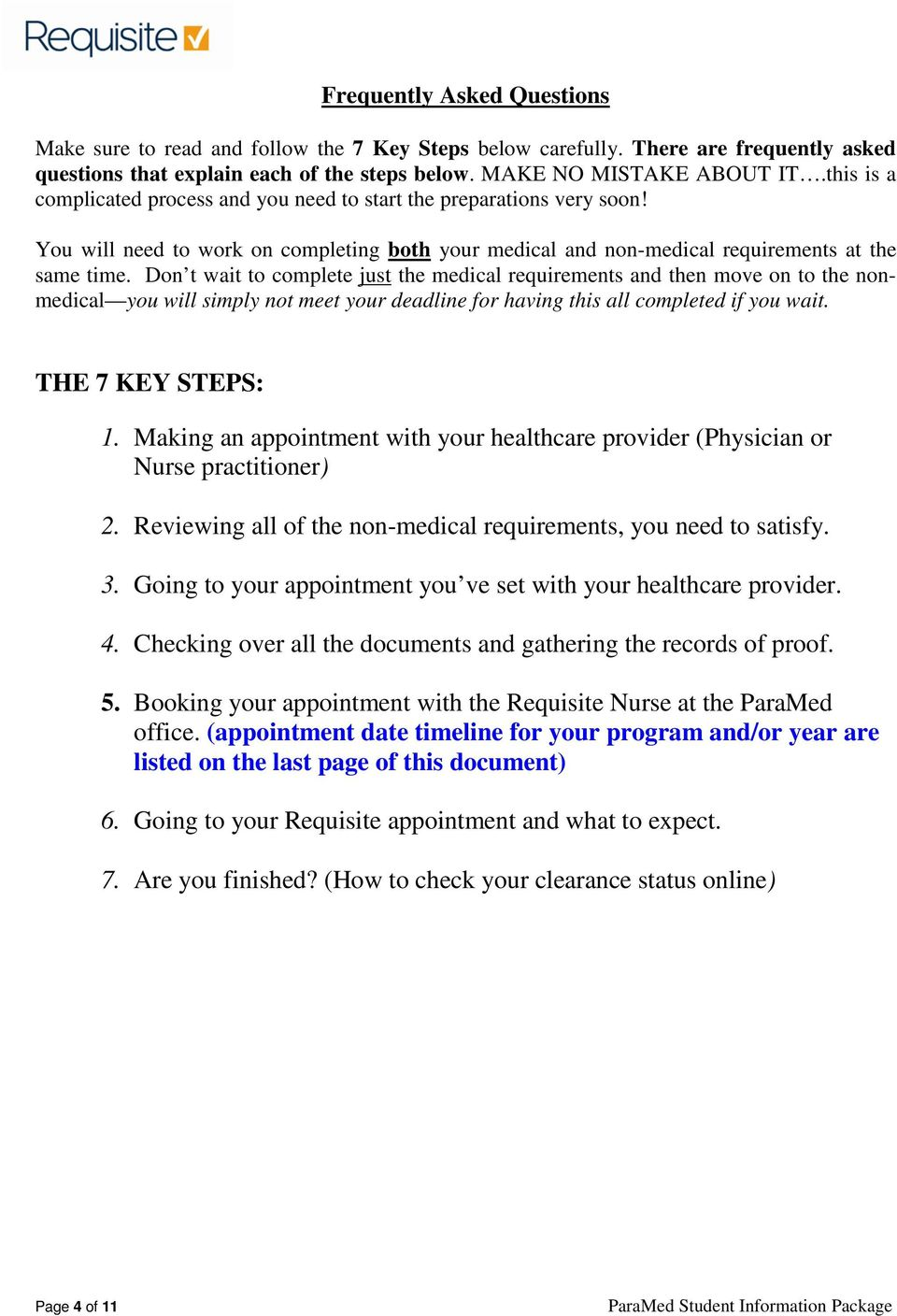 Don t wait to complete just the medical requirements and then move on to the nonmedical you will simply not meet your deadline for having this all completed if you wait. THE 7 KEY STEPS: 1.