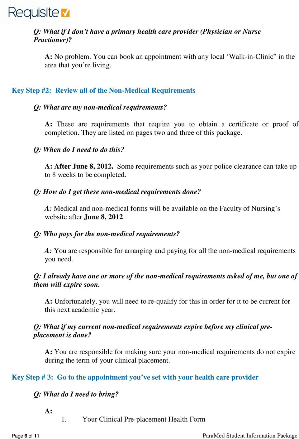 They are listed on pages two and three of this package. Q: When do I need to do this? A: After June 8, 2012. Some requirements such as your police clearance can take up to 8 weeks to be completed.