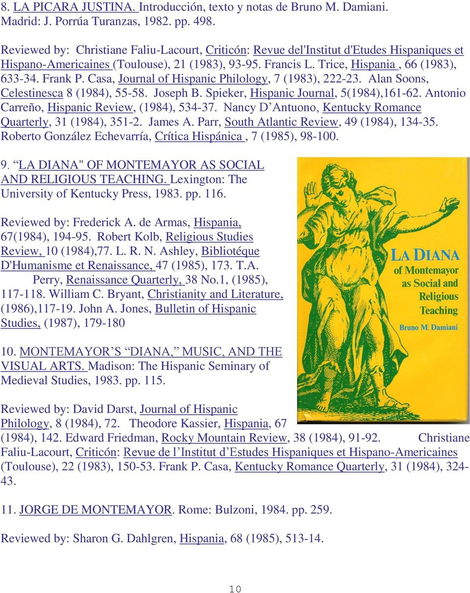 Casa, Journal of Hispanic Philology, 7 (1983), 222-23. Alan Soons, Celestinesca 8 (1984), 55-58. Joseph B. Spieker, Hispanic Journal, 5(1984),161-62. Antonio Carreño, Hispanic Review, (1984), 534-37.
