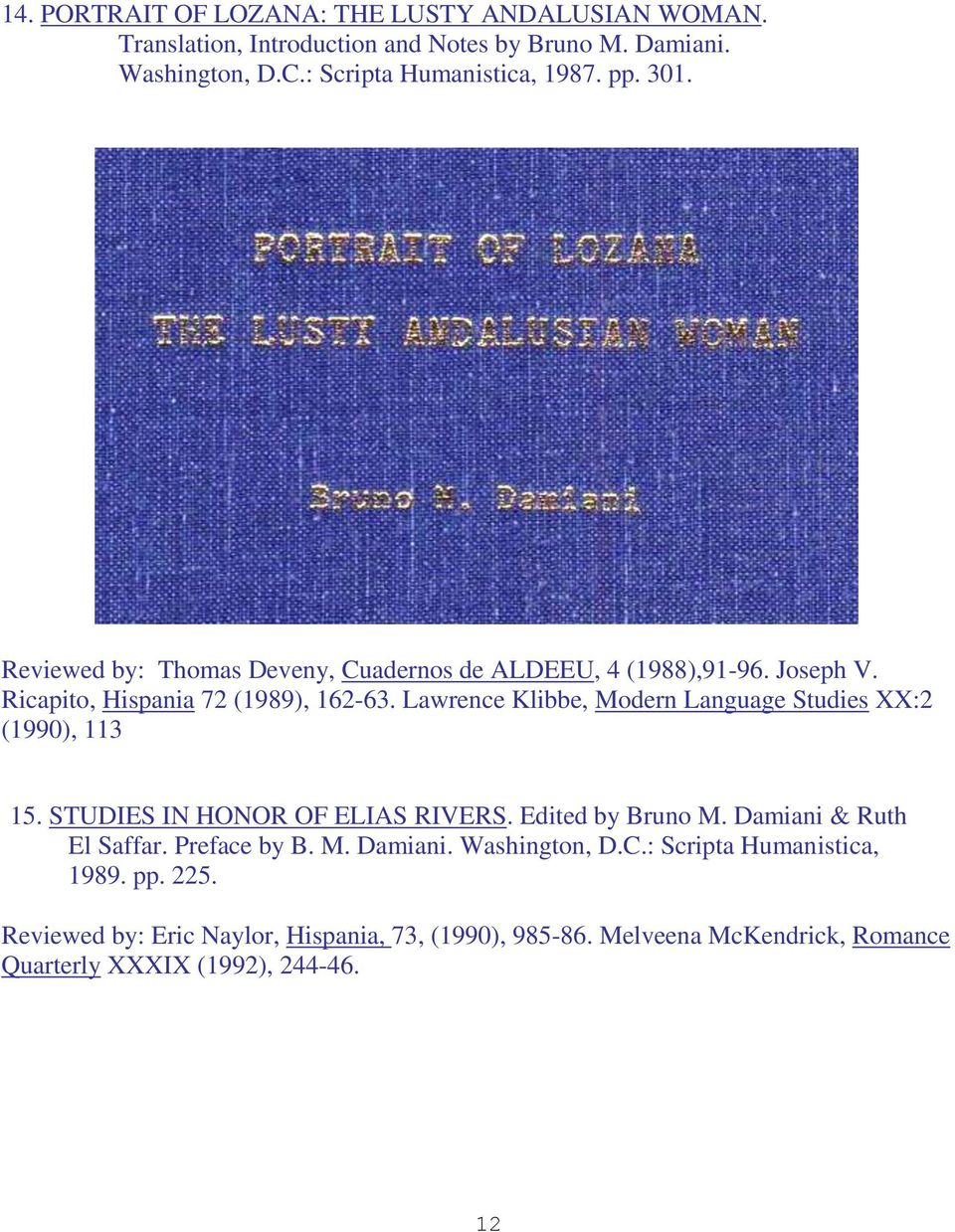 Lawrence Klibbe, Modern Language Studies XX:2 (1990), 113 15. STUDIES IN HONOR OF ELIAS RIVERS. Edited by Bruno M. Damiani & Ruth El Saffar. Preface by B.