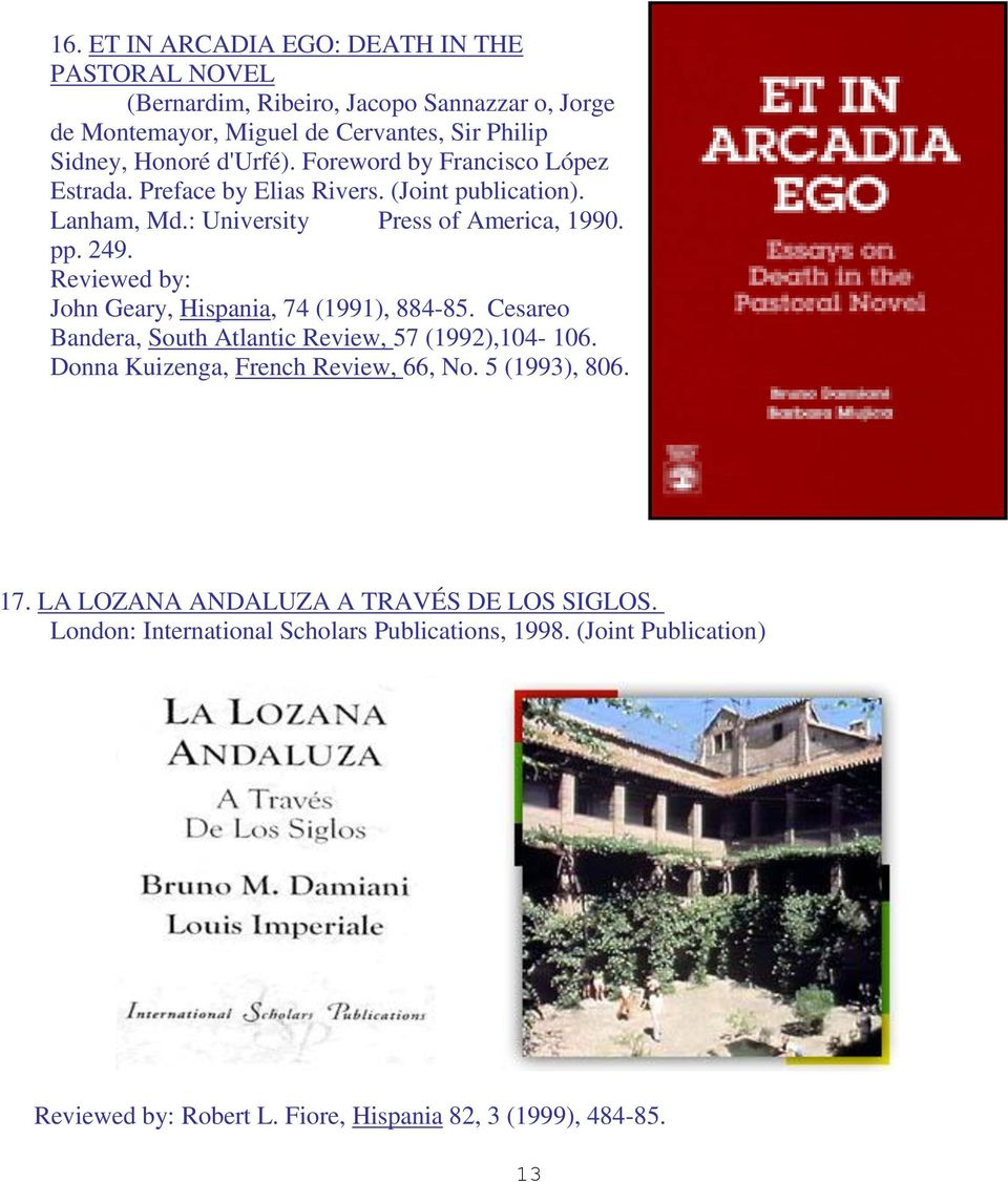 Reviewed by: John Geary, Hispania, 74 (1991), 884-85. Cesareo Bandera, South Atlantic Review, 57 (1992),104-106. Donna Kuizenga, French Review, 66, No.