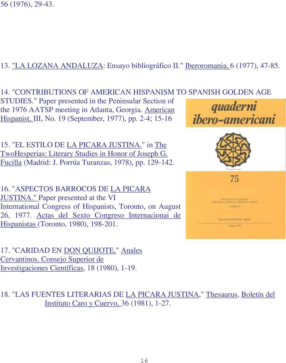 """ in The TwoHesperias: Literary Studies in Honor of Joseph G. Fucilla (Madrid: J. Porrúa Turanzas, 1978), pp. 129-142. 16. ""ASPECTOS BARROCOS DE LA PICARA JUSTINA."
