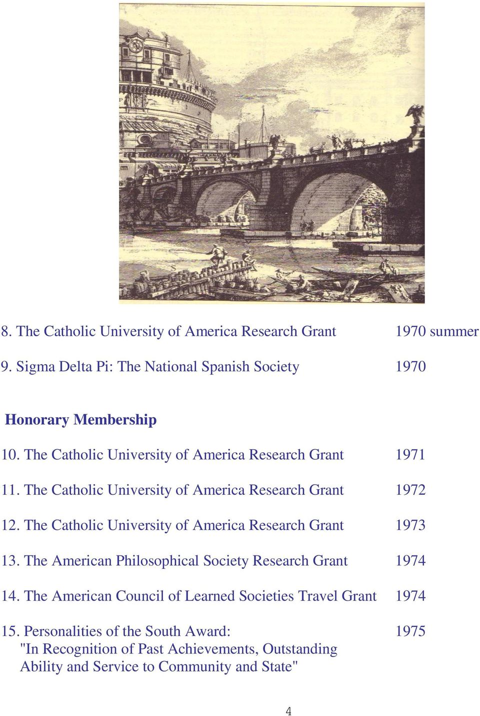 The Catholic University of America Research Grant 1973 13. The American Philosophical Society Research Grant 1974 14.