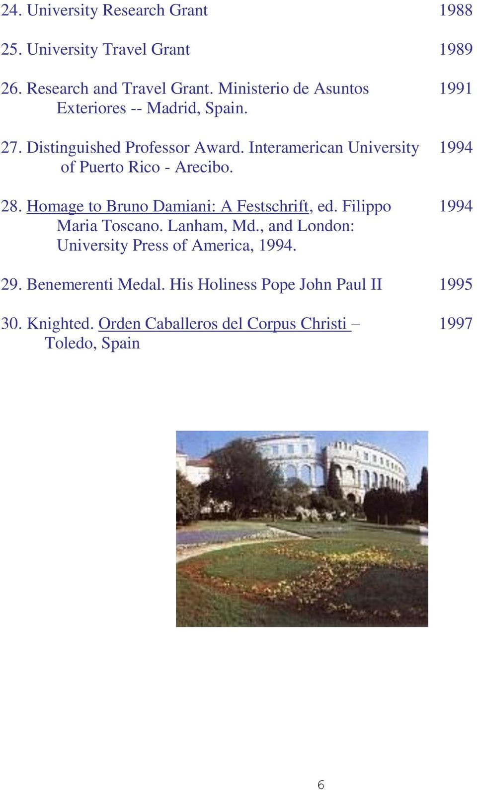 Interamerican University 1994 of Puerto Rico - Arecibo. 28. Homage to Bruno Damiani: A Festschrift, ed.