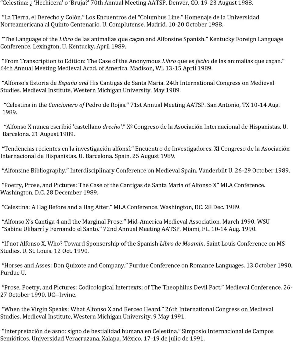 Kentucky Foreign Language Conference. Lexington, U. Kentucky. April 1989. From Transcription to Edition: The Case of the Anonymous Libro que es fecho de las animalias que caçan.