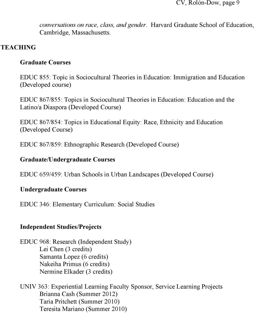 and the Latino/a Diaspora (Developed Course) EDUC 867/854: Topics in Educational Equity: Race, Ethnicity and Education (Developed Course) EDUC 867/859: Ethnographic Research (Developed Course)