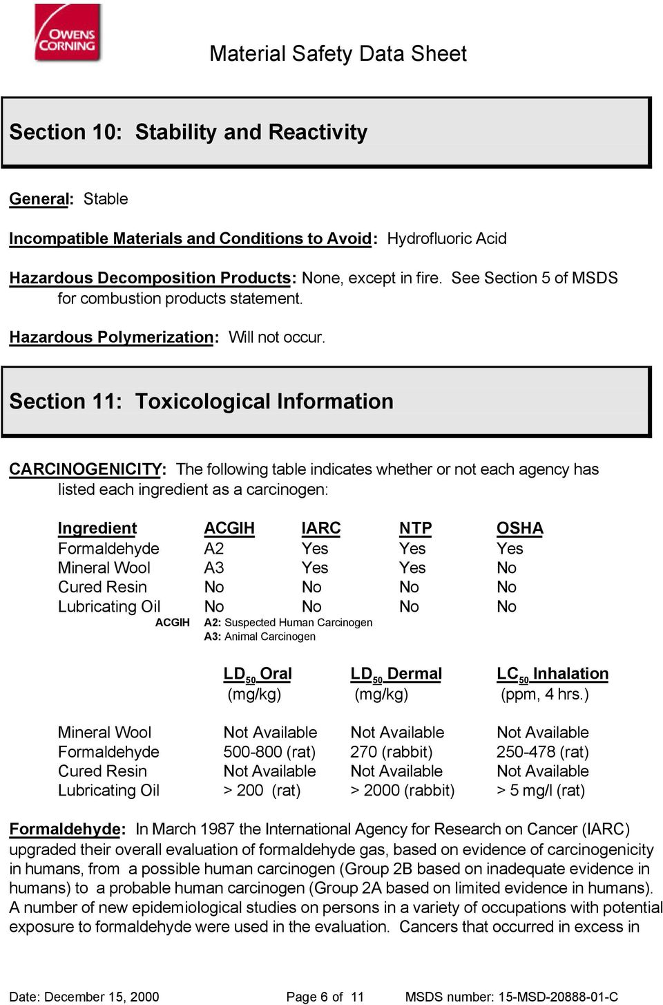 Section 11: Toxicological Information CARCINOGENICITY: The following table indicates whether or not each agency has listed each ingredient as a carcinogen: Ingredient ACGIH IARC NTP OSHA Formaldehyde