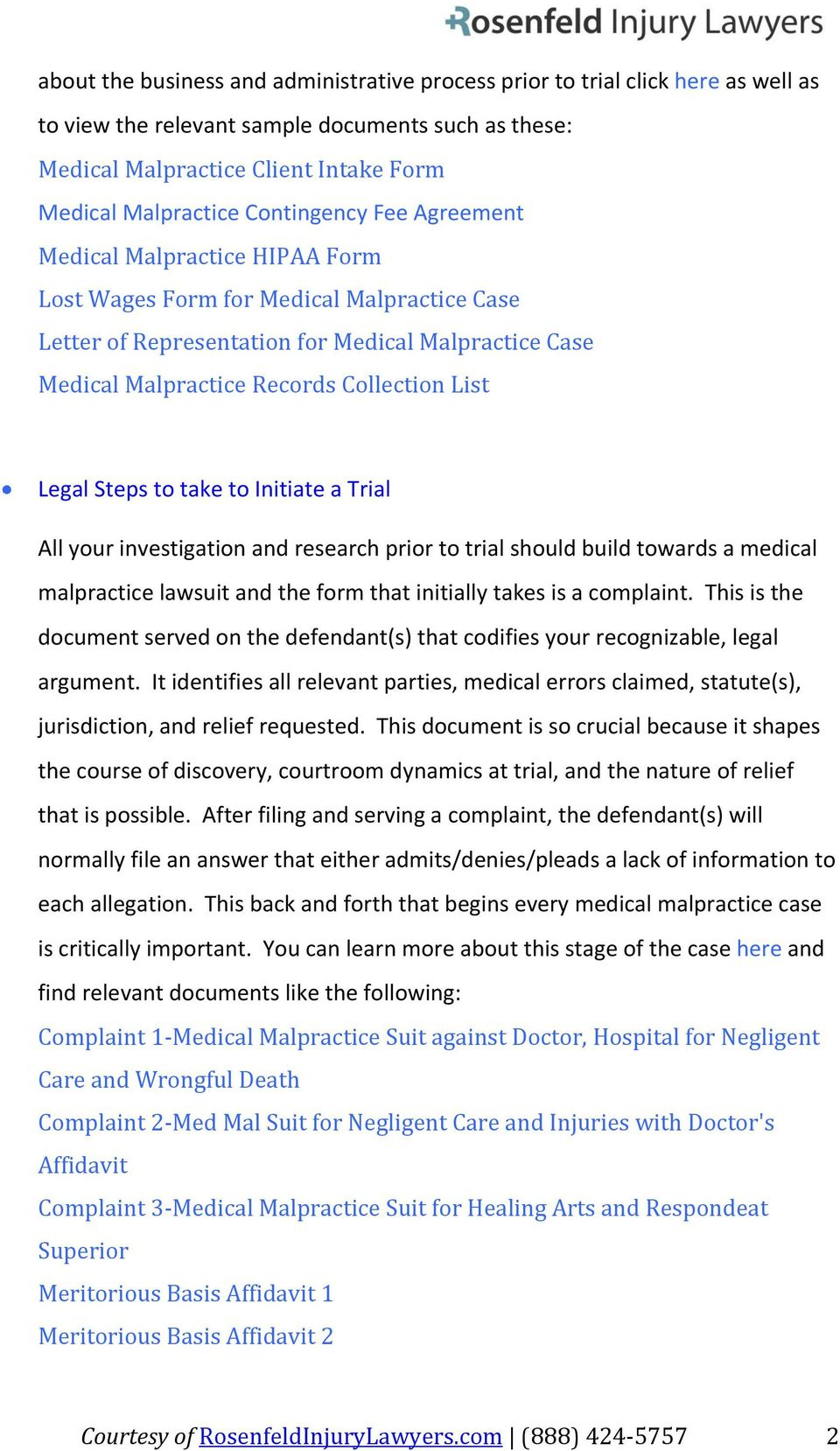 Legal Steps to take to Initiate a Trial All your investigation and research prior to trial should build towards a medical malpractice lawsuit and the form that initially takes is a complaint.