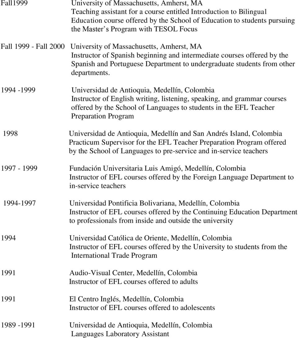 1994-1999 Universidad de Antioquia, Medellín, Colombia Instructor of English writing, listening, speaking, and grammar courses offered by the School of Languages to students in the EFL Teacher