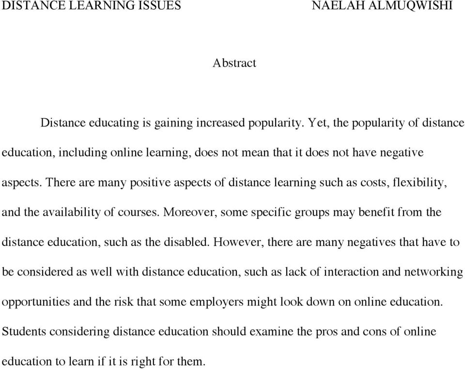 Moreover, some specific groups may benefit from the distance education, such as the disabled.