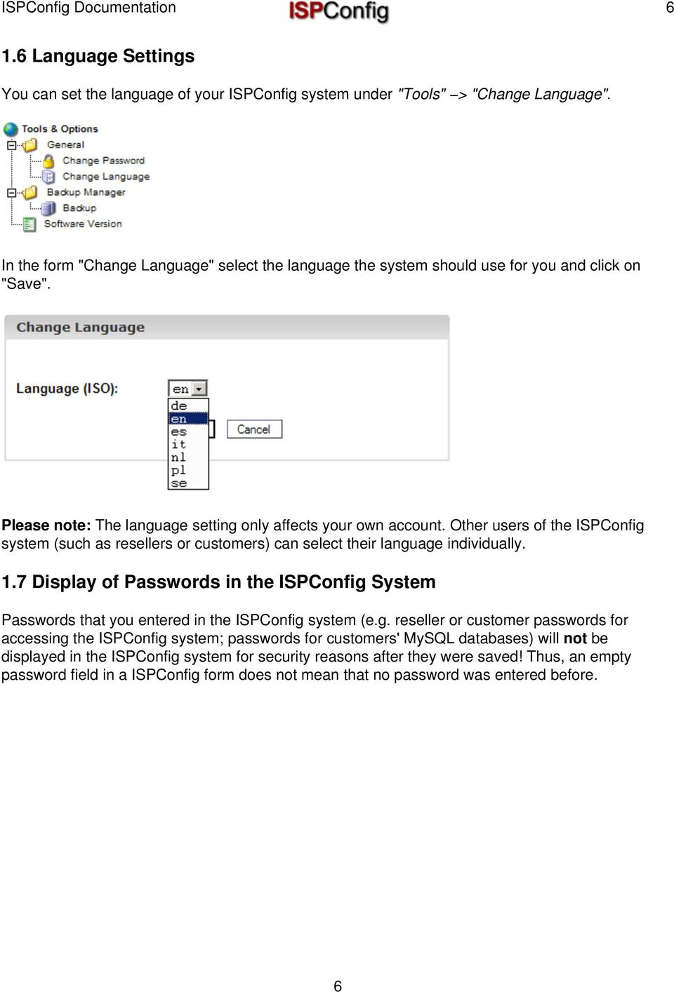 Other users of the ISPConfig system (such as resellers or customers) can select their language individually. 1.