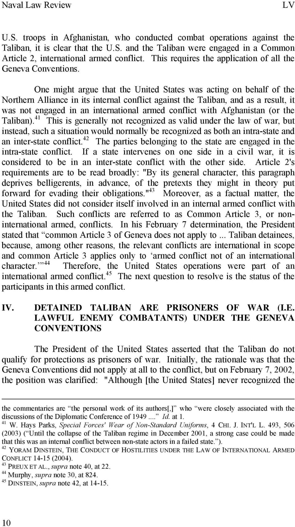One might argue that the United States was acting on behalf of the Northern Alliance in its internal conflict against the Taliban, and as a result, it was not engaged in an international armed