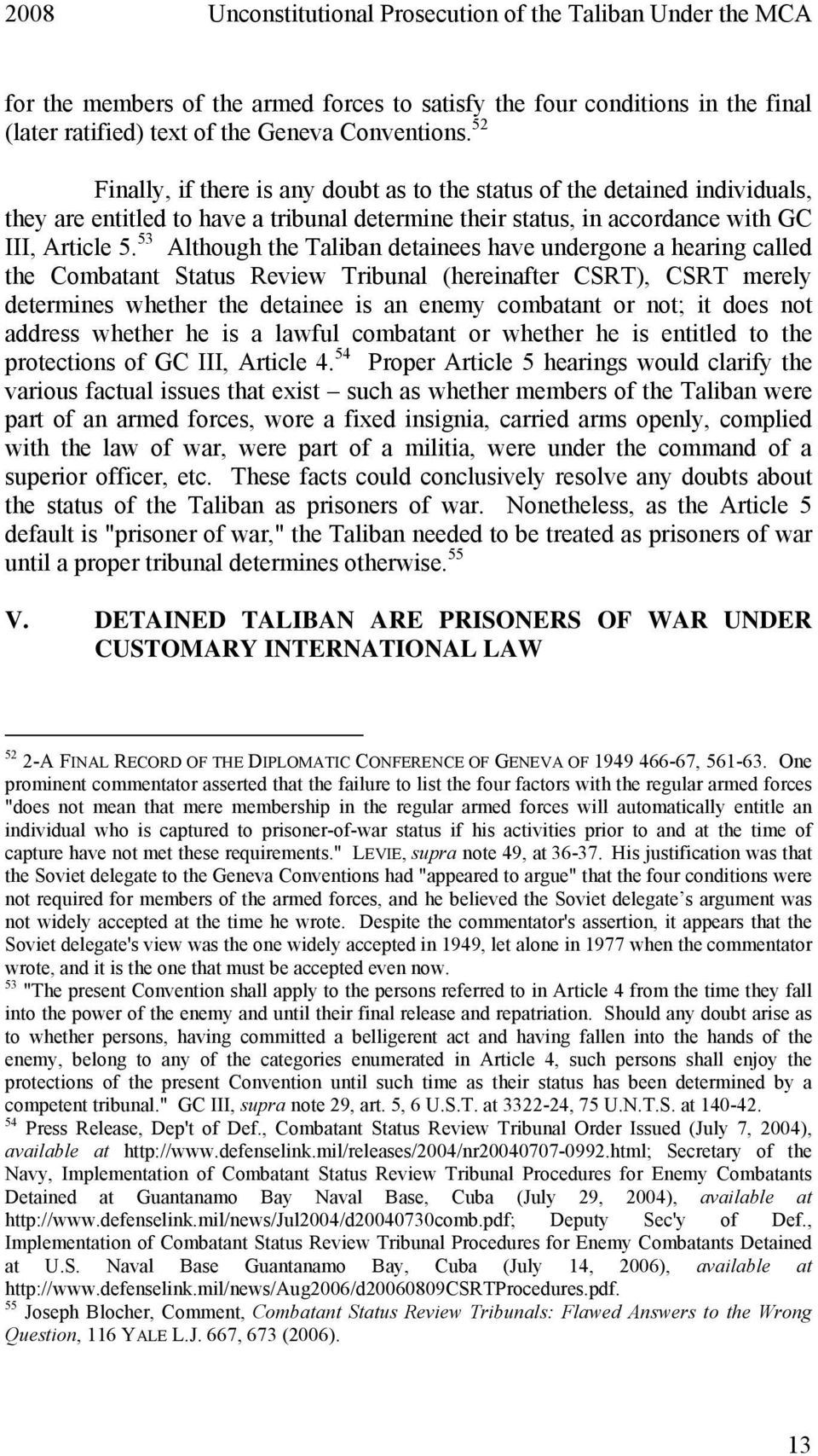 53 Although the Taliban detainees have undergone a hearing called the Combatant Status Review Tribunal (hereinafter CSRT), CSRT merely determines whether the detainee is an enemy combatant or not; it