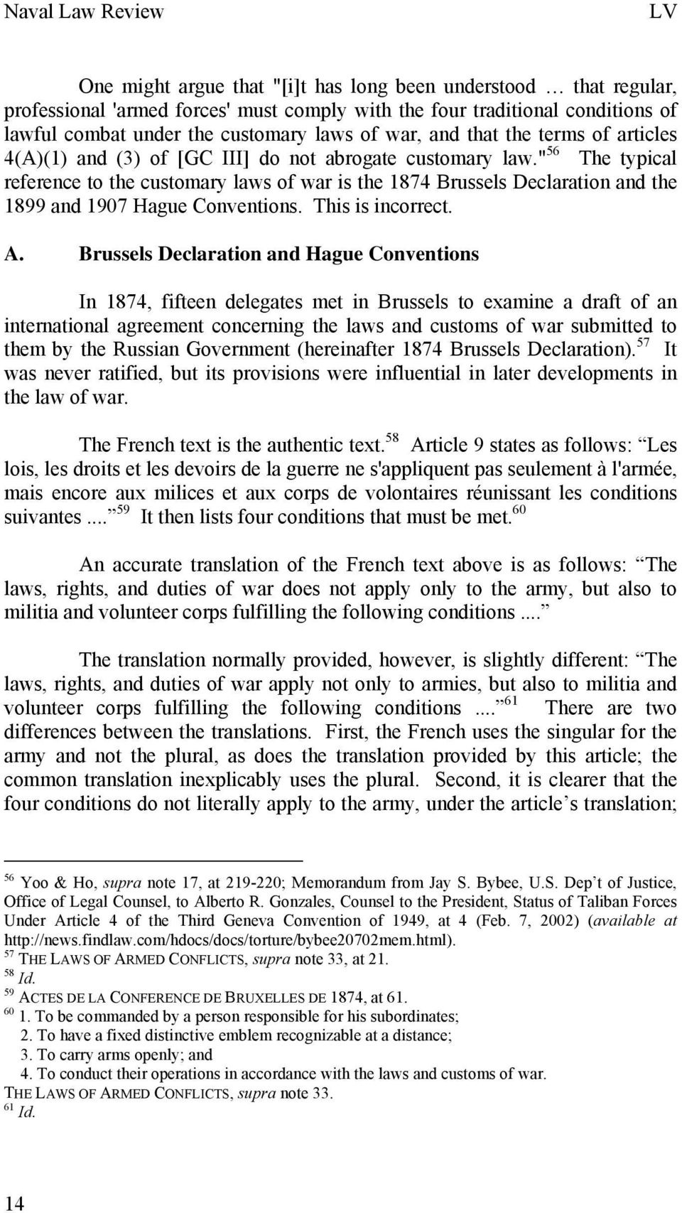 """ 56 The typical reference to the customary laws of war is the 1874 Brussels Declaration and the 1899 and 1907 Hague Conventions. This is incorrect. A."