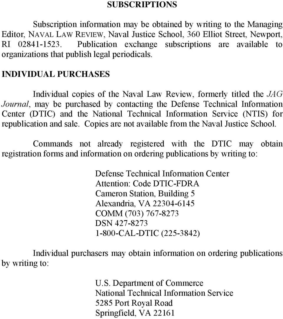 INDIVIDUAL PURCHASES Individual copies of the Naval Law Review, formerly titled the JAG Journal, may be purchased by contacting the Defense Technical Information Center (DTIC) and the National