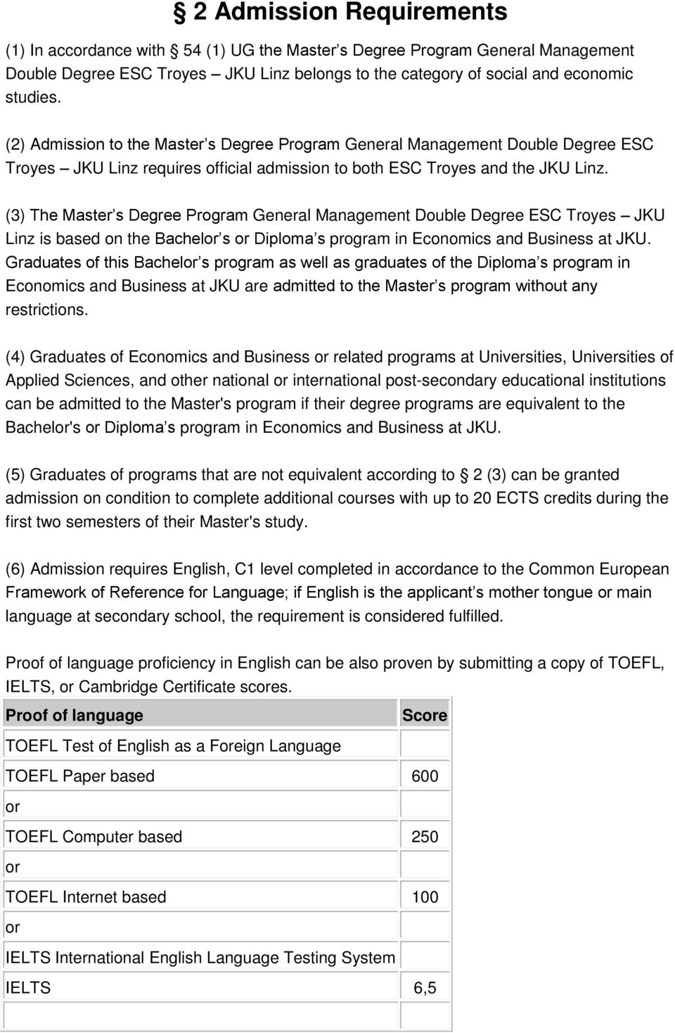 (3) The Master s Degree Program General Management Double Degree ESC Troyes JKU Linz is based on the Bachelor s or Diploma s program in Economics and Business at JKU.