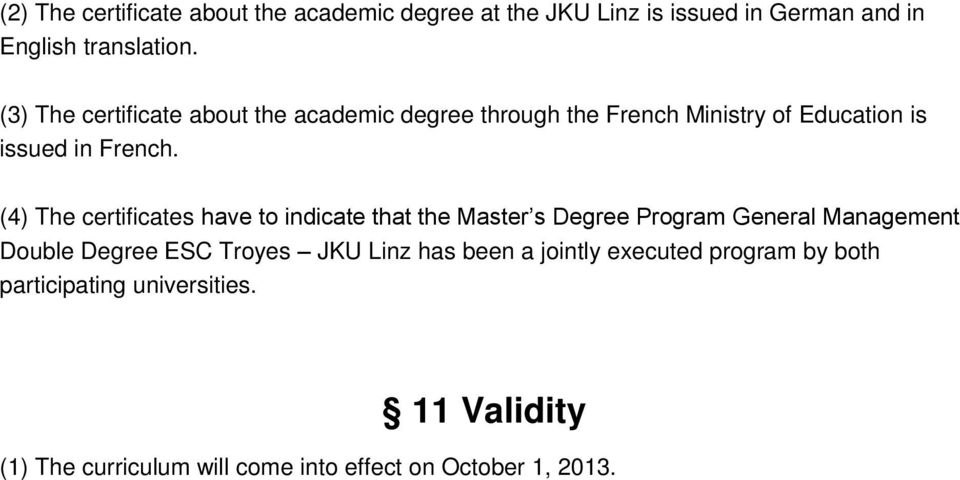 (4) The certificates have to indicate that the Master s Degree Program General Management Double Degree ESC Troyes JKU