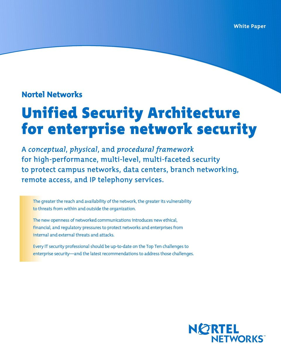 The greater the reach and availability of the network, the greater its vulnerability to threats from within and outside the organization.