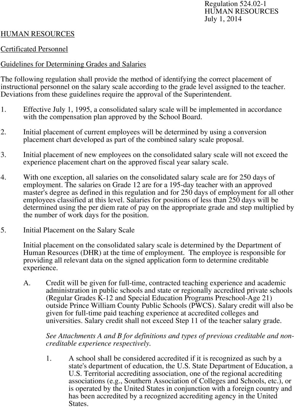 Effective July 1, 1995, a consolidated salary scale will be implemented in accordance with the compensation plan approved by the School Board. 2.
