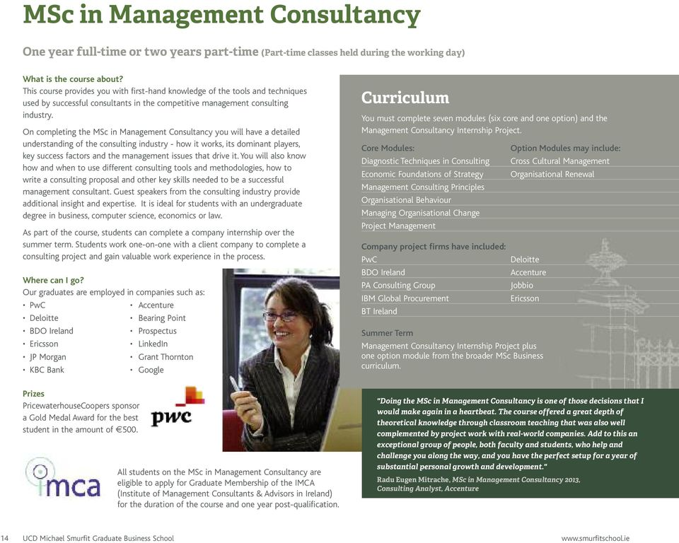 On completing the MSc in Management Consultancy you will have a detailed understanding of the consulting industry - how it works, its dominant players, key success factors and the management issues