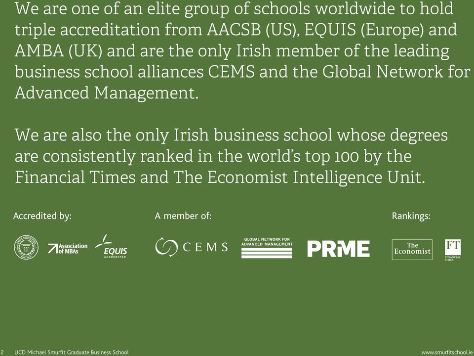 We are also the only Irish business school whose degrees are consistently ranked in the world s top 100 by the Financial Times