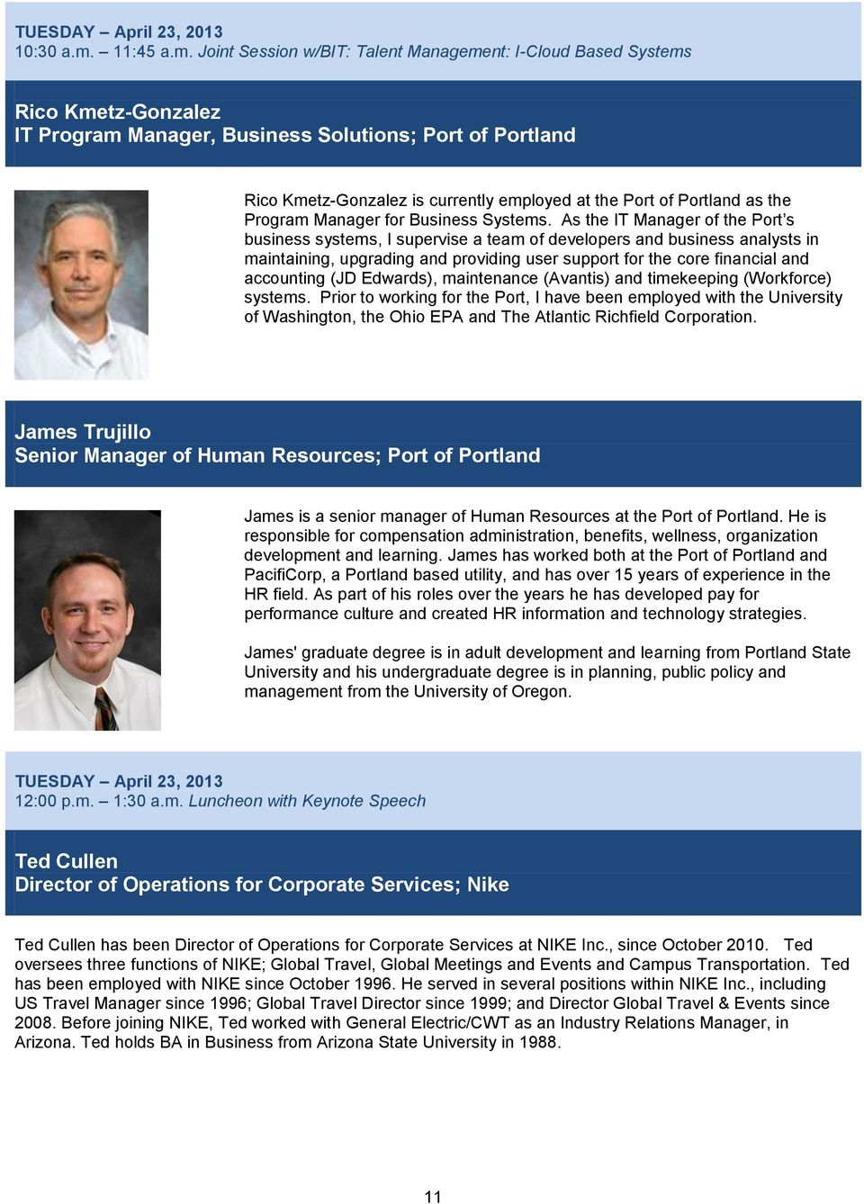 Joint Session w/bit: Talent Management: I-Cloud Based Systems Rico Kmetz-Gonzalez IT Program Manager, Business Solutions; Port of Portland Rico Kmetz-Gonzalez is currently employed at the Port of