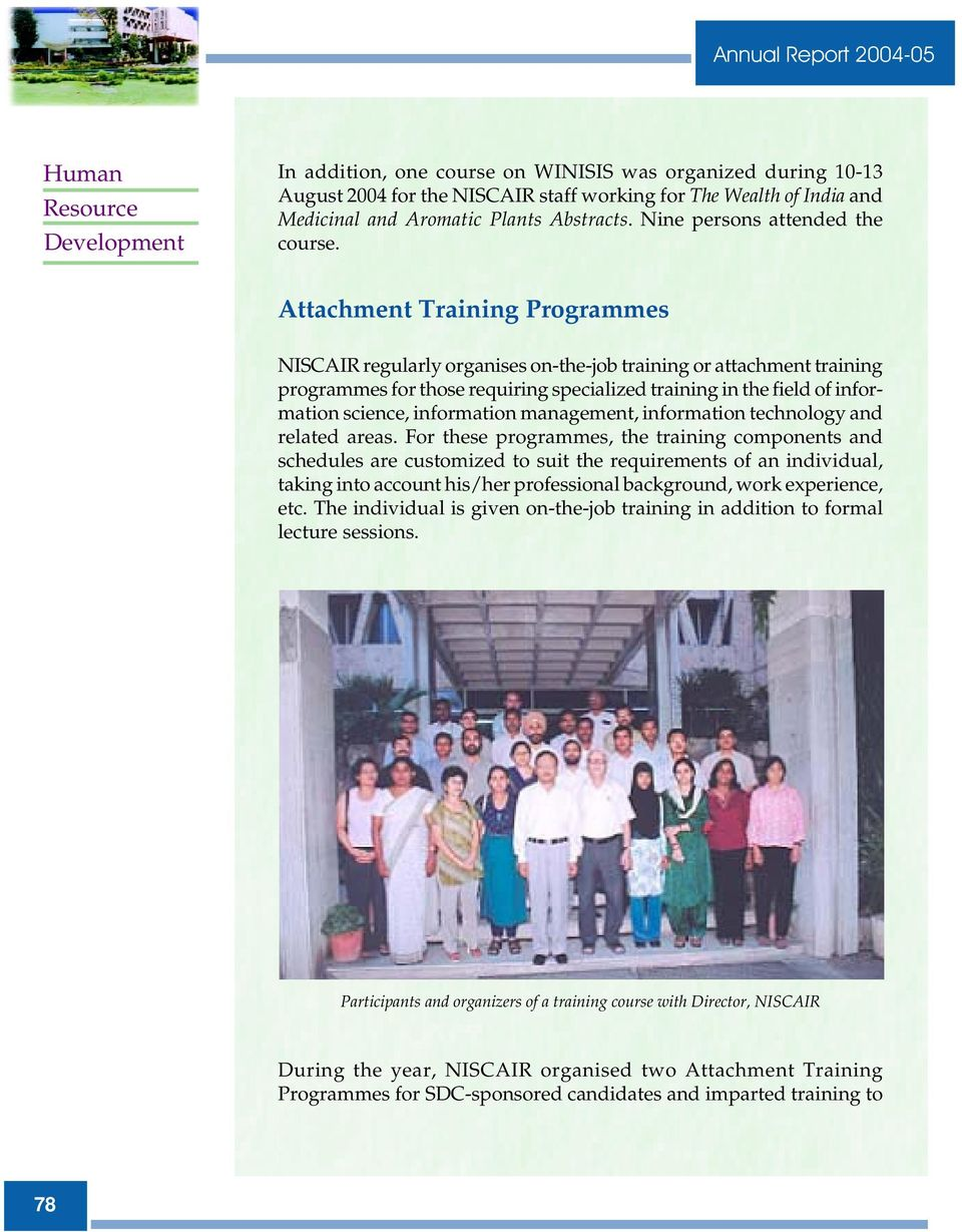 Attachment Training Programmes NISCAIR regularly organises on-the-job training or attachment training programmes for those requiring specialized training in the field of information science,