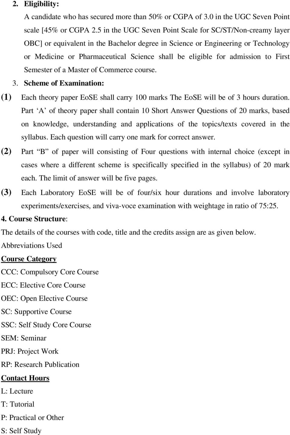 admission to First Semester of a Master of Commerce course. 3. Scheme of Examination: (1) Each theory paper EoSE shall carry 100 marks The EoSE will be of 3 hours duration.
